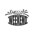 hello weekend hand written lettering modern brush vector image vector image