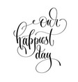 our happiest day - romantic black and white hand vector image vector image