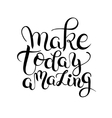 make today amazing hand drawn typography poster vector image