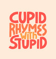 cupid rymes with stuped - hand drawn vector image vector image