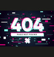 404 web page with error message glitch style vector image