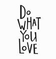 do what you love t-shirt quote lettering vector image