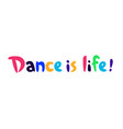 logo dance is life color positive letters flat vector image vector image