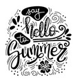 say hello to summer summer quote handwritten for vector image vector image