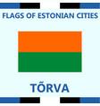 flag of estonian city torva vector image
