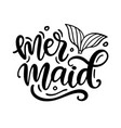 mermaid hand written lettering template vector image