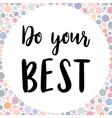 inspirational quote do your best handwritten vector image