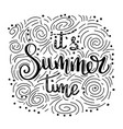 its summer time summer quote handwritten for vector image vector image