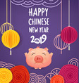 happy chinese new year 2019 greeting card template vector image