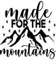 made for the mountains - vintage tee design vector image