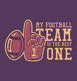 t shirt design my football team is best one vector image vector image
