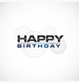 happy birthday greeting in bold font style vector image vector image