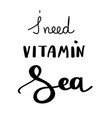 i need vitamin sea handwritten for holiday vector image