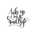 take me on a road trip - hand lettering vector image vector image