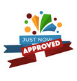 approved just now banner confirmation and vector image vector image