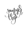summer trip - hand lettering inscription text to vector image vector image