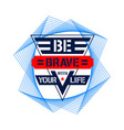 be brave with your life for tee shirt graphics vector image vector image