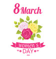 8 march womens day roses vector image vector image