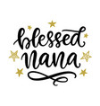 blessed nana hand lettering quote vector image vector image