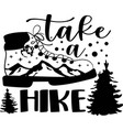 take a hike typography t-shirt graphics vector image