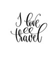 i love travel - hand lettering inscription text to vector image