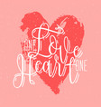 one love one heart phrase or slogan handwritten vector image