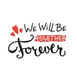 we will be together forever quote design vector image vector image