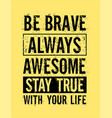 slogan grunge be brave always awesome vector image