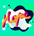 bright typographic inscription hope vector image
