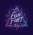 fun fact hand written lettering vector image vector image