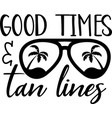 good times tan lines on white background vector image vector image