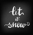 let it snow chalkboard blackboard vector image