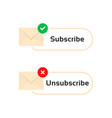 subscribe and unsubscribe letters vector image vector image