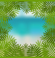 palm leaves on sea view background vector image vector image