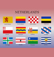 all flags netherlands regions vector image vector image