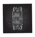 Gobble till you wobble - typographic element vector image vector image