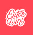 enter to win hand written lettering vector image vector image