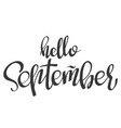 hand lettering words hello september vector image vector image