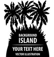 island background silhouette of the island with vector image vector image