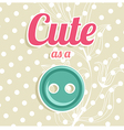 Cute as a button background vector image vector image