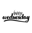 happy wednesday handwritten lettering card vector image vector image