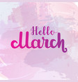 hello march lettering on watercolor background vector image vector image