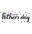 happy fathers day inscription black and dark vector image