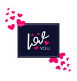 love you handwritten inspirational quote about vector image