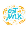 oat milk hand drawn lettering vector image