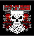 quote about fighting skull and dice hand vector image vector image
