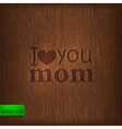 I love you mom Abstract holiday with wood vector image vector image