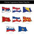 former yugoslavia states waving flag set vector image vector image