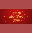golden lettering of happy new year 2019 vector image vector image