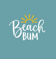 beach bum beautiful lettering quote card with sun vector image